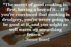 #beard #cooking #quote #food   I've never made a meal that was great if I didn't want to be making it, no matter how technically careful I am.