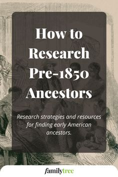 Ancestors are hard to find before 1850. Scarce records and incomplete censuses prevail. We've got eight tips for discovering your distant roots!