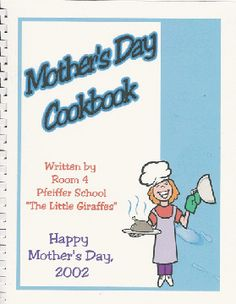 This is a great classroom Mother's Day gift project.The kids tell the recipe and what it's called.Teacher puts it together as a cookbook.Can be some very funny recipes!