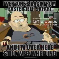 Everyone's back from Easter Jeep Safari...and I'm over here still web wheeling   #EJS2015  -- Inspired by original meme created by: @atl_srt    For more jeep builds, funny memes, giveaways, trail runs, product showcases, and what's happening at the shop. Follow @trailjeeps  Or visit us online at www.trailjeeps.com   #trailjeeps #offroad #fourwheeling #4x4 #jkwrangler #rockcrawling #jeep #itsajeepthing #myjeepbuild #builtjeeps #meme  #easterjeepsafari