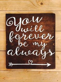 A personal favorite from my Etsy shop https://www.etsy.com/listing/223634798/you-will-forever-be-my-always-arrows