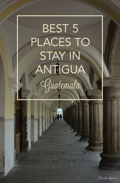 Best Places to Stay in Antigua Guatemala for Every Budget