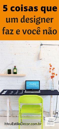 5 coisas que um designer de interiores faz que vão mudar seu jeito de decorar