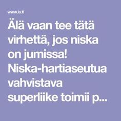 Älä vaan tee tätä virhettä, jos niska on jumissa! Niska-hartiaseutua vahvistava superliike toimii paremmin - Terveys - Ilta-Sanomat Herbal Remedies, Natural Remedies, Acid Reflux Remedies, Health Insurance Plans, Keep Fit, Acne Scars, Health Motivation, Excercise, Herbalism