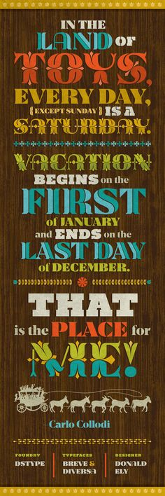 """""""In the land of toys, every day, (except Sunday) is a Saturday. Vacation begins on the first of January and ends on the last day of December. That is the place for me!"""" - Featuring Breve & Diversa from DSTYPE - Art by Donald Ely #fontspiration #fonts #typography #design"""