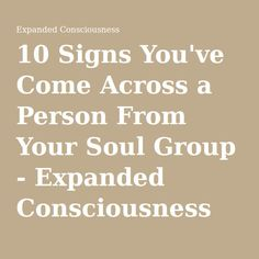 10 Signs You've Come Across a Person From Your Soul Group - Expanded Consciousness