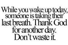 Don't take life for granted.