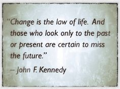 """Change is the law of life. And those who look only to the past or the present are certain to miss the future."" - John F. Kennedy #quote"