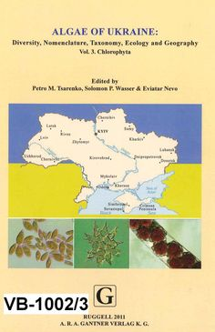 Algae of Ukraine : diversity, nomenclature, taxonomy, ecology and geography / edited by Petro M. Tsarenko, Solomon P. Wasser & Eviatar Nevo