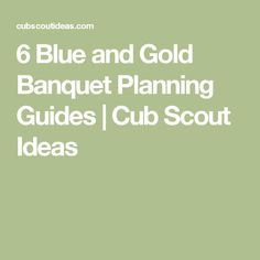 6 Blue and Gold Banquet Planning Guides | Cub Scout Ideas