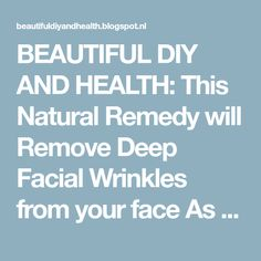 BEAUTIFUL DIY AND HEALTH: This Natural Remedy will Remove Deep Facial Wrinkles from your face As If by a Magic !