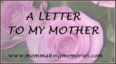 Letter to my mother - Mom Making Memories