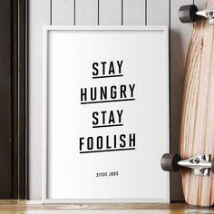 Stay Hungry Stay Foolish http://www.amazon.com/dp/B0176KPS0S  inspirational quote word art print motivational poster black white motivationmonday minimalist shabby chic fashion inspo typographic wall decor