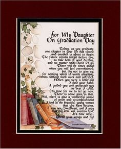 """For My Daughter on Graduation Day"" Touching 8x10 Poem, Double-matted in Burgundy Over Green and Enhanced with Watercolor Graphics. A Graduation Gift. $11.95 http://www.amazon.com/dp/B00181TGV4/ref=cm_sw_r_pi_dp_JOxOpb02PH5P0"