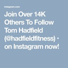 Join Over 14K Others To Follow Tom Hadfield (@hadfieldfitness) • on Instagram now!