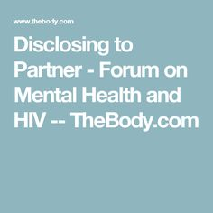 Disclosing to Partner - Forum on Mental Health and HIV -- TheBody.com