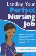 Landing your perfect nursing job [electronic resource]   Thomas, Lisa Mauri.   Nursing--Vocational guidance. Nursing.   RT82 .T46 2013 EB (EBRARY)
