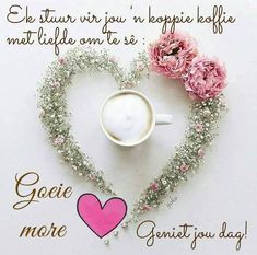 Good Morning Good Night, Good Morning Wishes, Good Morning Quotes, Good Night Qoutes, Afrikaanse Quotes, Goeie More, Special Quotes, Morning Greeting, Free Quotes