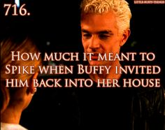 little-buffy-things - How much it meant to Spike when Buffy invited him back into her house.