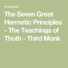 The Seven Great Hermetic Principles - The Teachings of Thoth - Third Monk