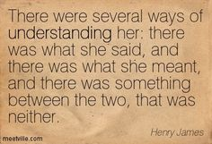Quotes of Henry James About truth, understanding, world, conviction, imagination, pleasure, change, experience, knowledge, fiction, tea, lif...