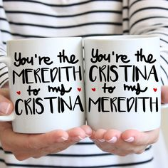 Grey's Anatomy You're The Meredith To My Cristina/You're The Cristina To My Meredith Mug. Check our store for more designs!