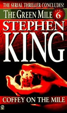Coffey on the Mile (1996)  (The sixth book in the The Green Mile series)  A novel by Stephen King