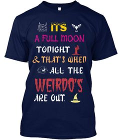 Its  A Full Moon Tonight & That's When All The Weirdo's Are Out Navy T-Shirt…