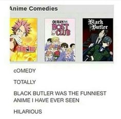 Fairy Tail ain't all funny either thigh it can be at times BUT BLACK BUTLER HELL NO YA SADISTS