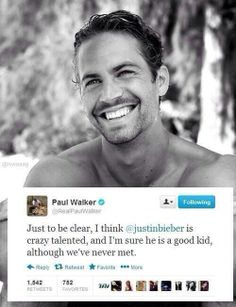 See even Pal Walker RIP knows justin is a great guy and i totally agree with him.I love and miss you Pal Walker:)