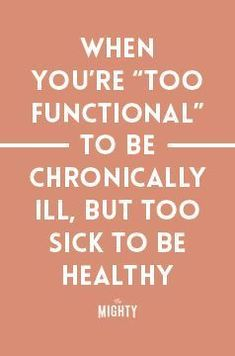 When You're 'Too Functional' to Be Chronically Ill, but Too Sick to Be Healthy