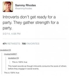 I'm also an introvert and I can confirm that that is 100% true