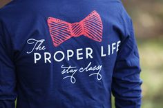 The Proper Life. Stay classy.