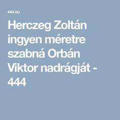 Herczeg Zoltán ingyen méretre szabná Orbán Viktor nadrágját - 444