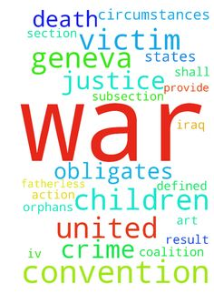 Justice for War Children -  MITsoverviewover the human toll in Iraq shows that there are4.5 million war orphans, and 600,000 of them live in the street. The Geneva Convention IV 1949 obligates the coalition to provide for them. Children in Syria are starving to death due to Clinton supplying AlQaeda rebels with bombs instead of babies with formula. Please pray and take action for the victims of the atrocities documented below The most important law thatour governments are in violation of The…