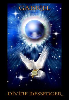 Archangel Gabriel is the DIVINE MESSENGER of God May I Be True to my Message May I Be Clear in my Soul May I Be Eloquent in my Loving May I Live In Ease