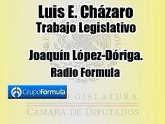 Dip. Luis E. Cházaro - Trabajo Legislativo - Radio Fórmula - Joaquín López-Dóriga - YouTube