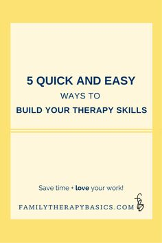 Save time (and money) by using these strategies for building your therapy skills.