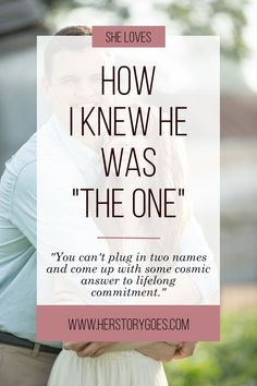 """How I Knew He Was The One: """"You can't plug in two names and come up with some cosmic answer to lifelong commitment. But I believe in small moments. Little things that add up to really big ones."""" — Her Story Goes."""