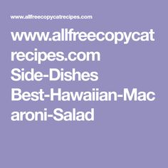 www.allfreecopycatrecipes.com Side-Dishes Best-Hawaiian-Macaroni-Salad