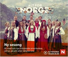 All for Norway (Alt for Norge) is a Norwegian Television program at TVNorge, about 12 U.S. adolescents with Norwegian ancestors that will compete to meet their family in Norway with everything paid. They have many great experiences in Norway and we personally love the show! http://www.tvnorge.no/programmer/alt-for-norge