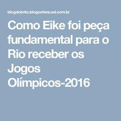 Como Eike foi peça fundamental para o Rio receber os Jogos Olímpicos-2016