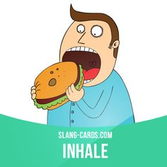 """""""Inhale"""" means to eat very quickly.  Example: Johnny must have been real hungry. He inhaled that burger!"""