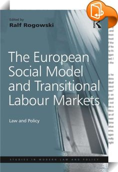 The European Social Model and Transitional Labour Markets    :  Bringing together theoretical, empirical and comparative perspectives on the European Social Model (ESM) and transitional labour market policy, this volume contains theoretical accounts of the ESM and a discussion of policy implications for European social and employment policies that derive from research on transitional labour markets. It provides an economic as well as legal assessment of the European Employment Strategy...