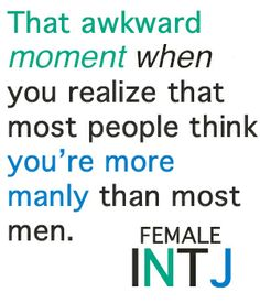 As a Female INTJ this actually happens a lot...
