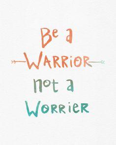 Be A Warrior, Not A Worrier Art Print                                                                                                                                                      More