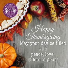 May your day tomorrow be filled with peace, love, & lots of grub! Scentsy wishes you a Happy Thanksgiving! We are most thankful for YOU! ScentsbyKris.scentsy.us