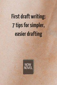First draft writing: 7 tips for simpler, easier drafting