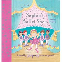 Sophie's Ballet Show: A Sparkly Pop-up Extravaganza! - I love to give kids books with their names in them! This was a particularly popular gift for a very special little girl!