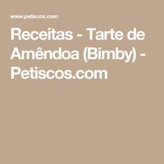 Receitas - Tarte de Amêndoa (Bimby) - Petiscos.com